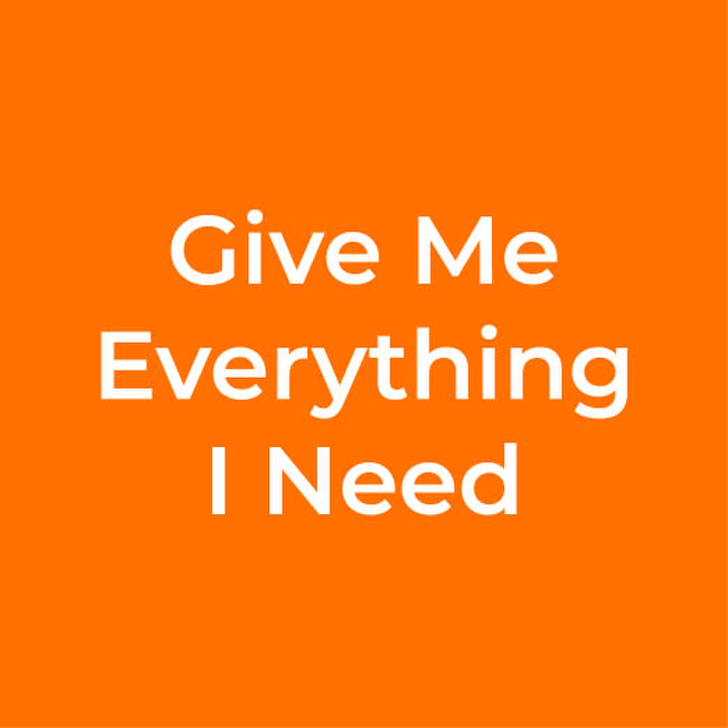 Give Me Everything I Need